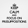 keep calm and focus on pres